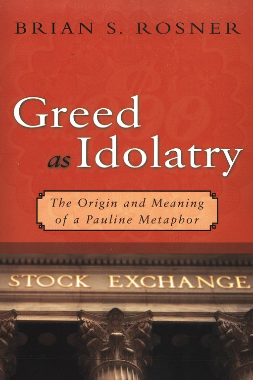 Greed as Idolatry: The Origin and Meaning of a Pauline Metaphor