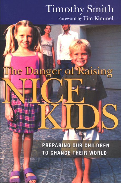 The Danger of Raising Nice Kids: Preparing Our Children to Change Their World