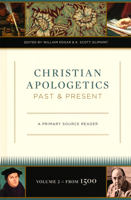 Christian Apologetics Past and Present: A Primary Source Reader, Volume 2 (from 1500)