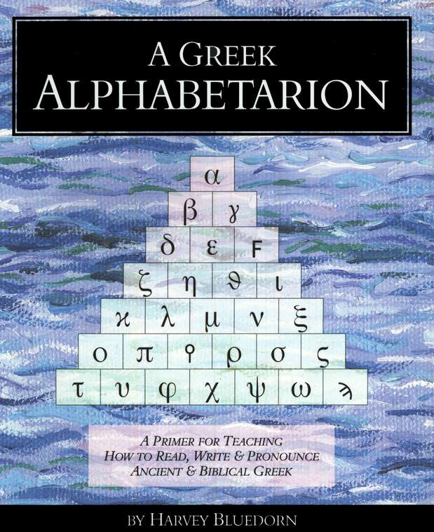 A Greek Alphabetarion: A Primer for Teaching How to Read, Write & Pronounce Ancient & Biblical Greek