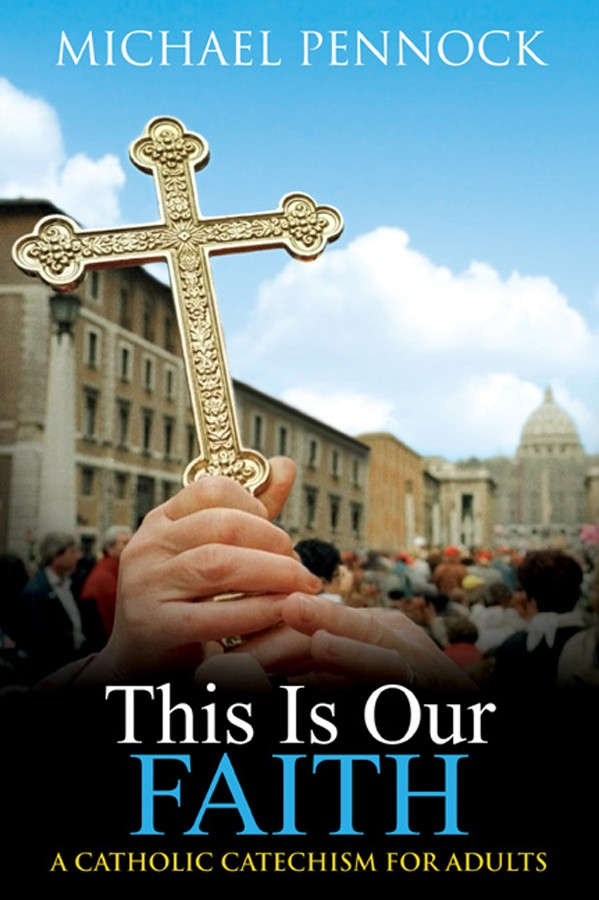 This Is Our Faith: A Catholic Catechism for Adults, Revised