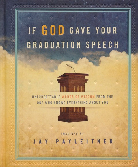 If God Gave Your Graduation Speech: Unforgettable Words of Wisdom from the One Who Knows Everything About You