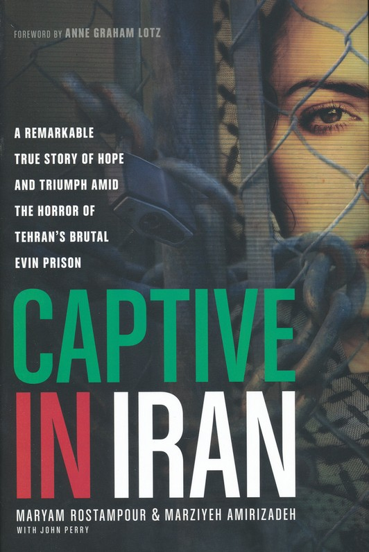 Captive in Iran: A Remarkable True Story of Hope Amid the Horror of Tehran's Brutal Evin Prison