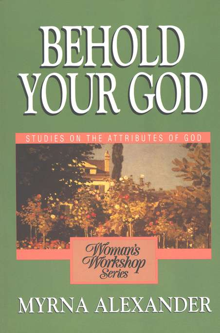 Behold Your God: Studies on the Attributes of God - Woman's Workshop Series