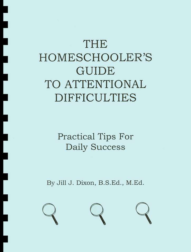 The Homeschooler's Guide to Attentional Difficulties:  Practial Tips for Daily Success