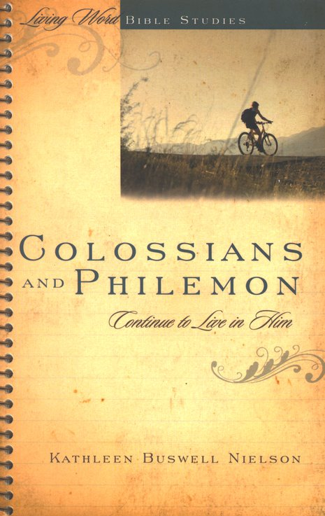 Colossians and Philemon: Continue to Live in Him,  Living Word Bible Studies