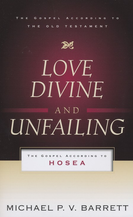 Love Divine and Unfailing: The Gospel According to Hosea
