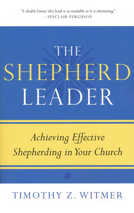 The Shepherd Leader: Achieving Effective Shepherding in Your Church