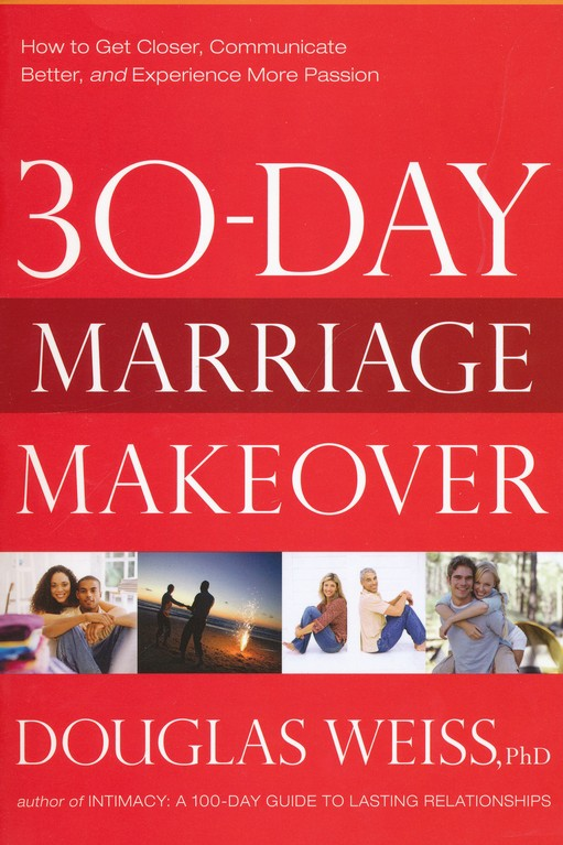 30-Day Marriage Makeover: How to get Closer,Communicate Better and Experience More Passion in Just one Month!