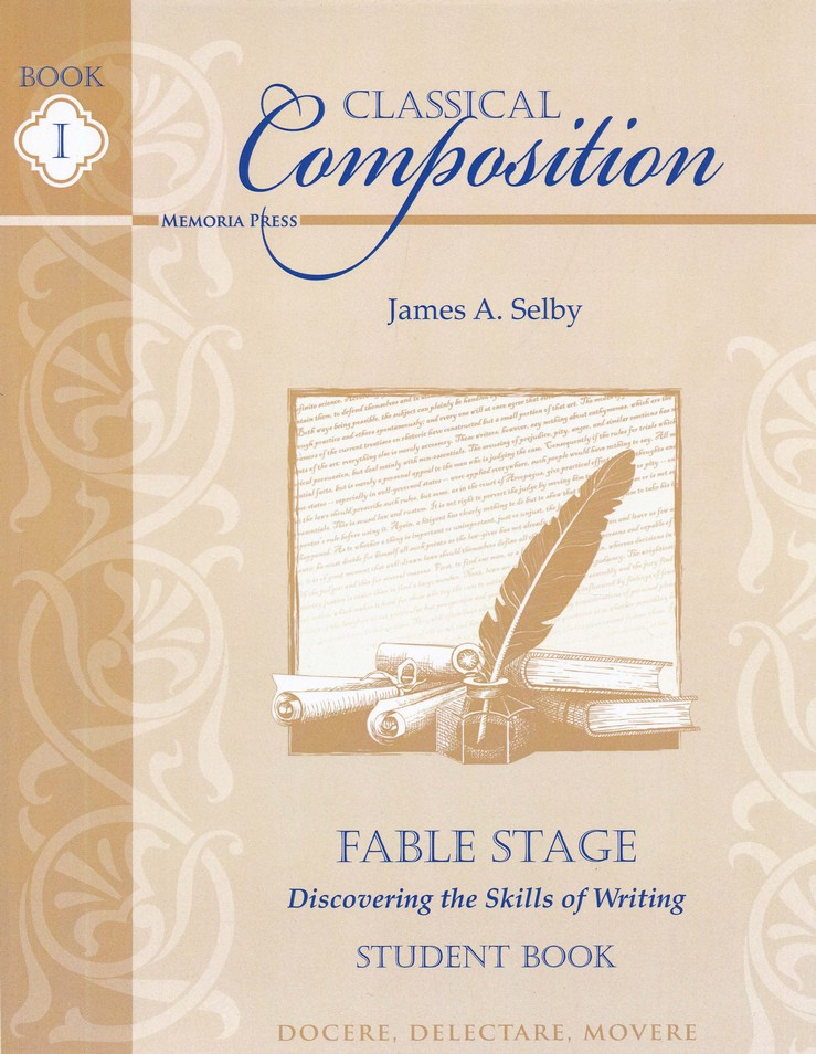 Classical Composition Book I, Student Book Fable Stage: Discovering the Skills of Writing