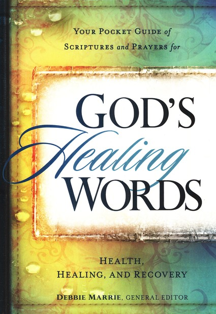 God's Healing Words: Your Pocket Guide of Scriptures   and Prayers for Health, Healing and Recovery