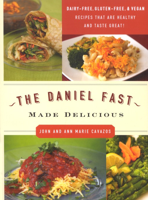 The Daniel Fast Made Delicious: Dairy Free, Gluten Free and Vegan Recipes that are Healthy AND Taste Great