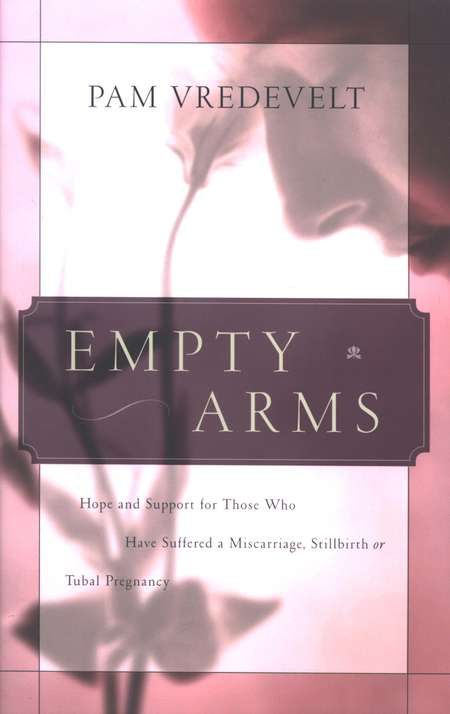 Empty Arms: For Those Who Suffered A Miscarriage, Stillbirth, or Tubal Pregnancy