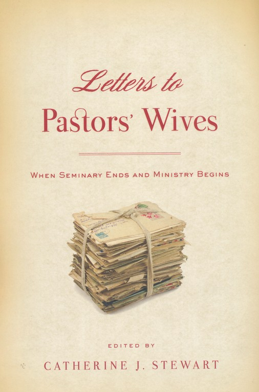 Letters to Pastor's Wives: When Seminary Ends and Ministry Begins