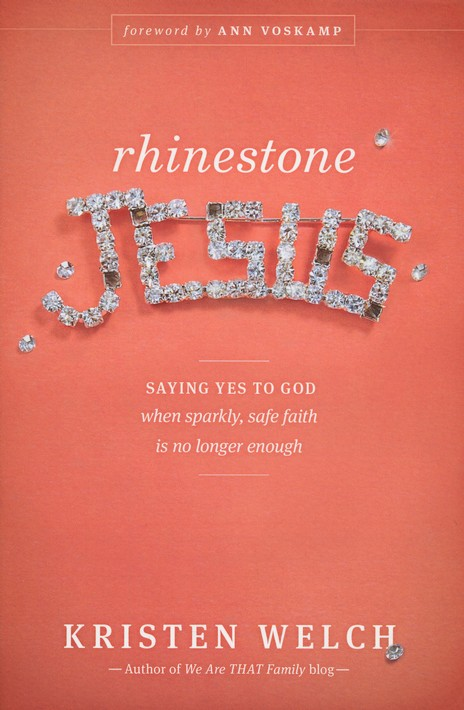 Rhinestone Jesus: Saying Yes to God When Sparkly, Safe Faith Is No Longer Enough