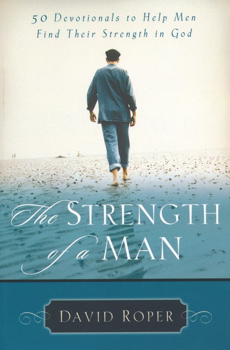 Strength of a Man: 50 Devotionals to Help Men Find  Their Strength in God
