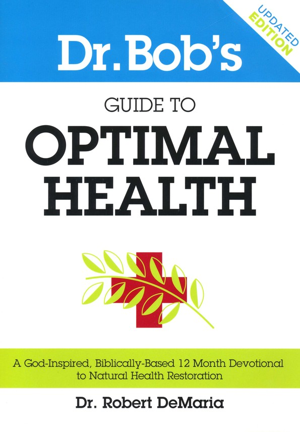 Dr. Bob's Guide to Optimal Health: A God-Inspired, Biblically Based 12-Month Devotional
