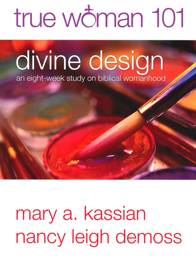 Divine Design: True Woman 101--An Eight-Week Study in Biblical Womanhood