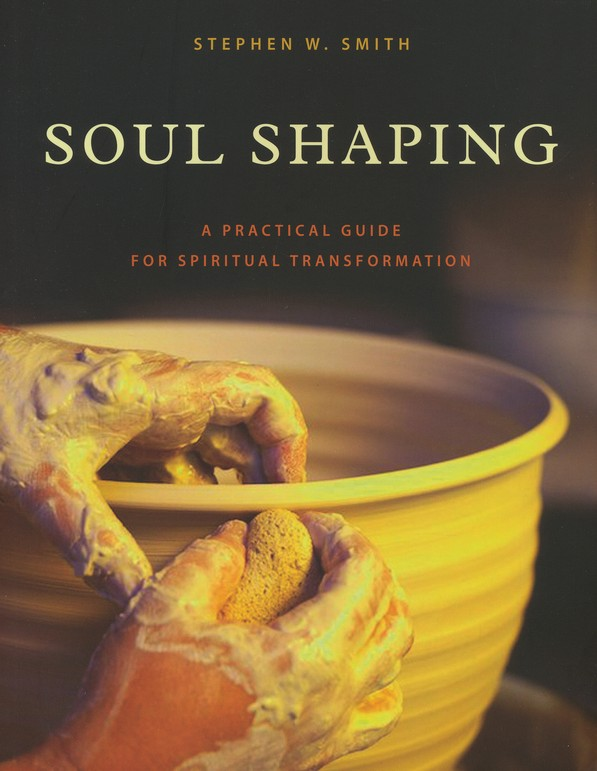 The Soul Shaping Workbook: A Practical Guide for Spiritual Transformation