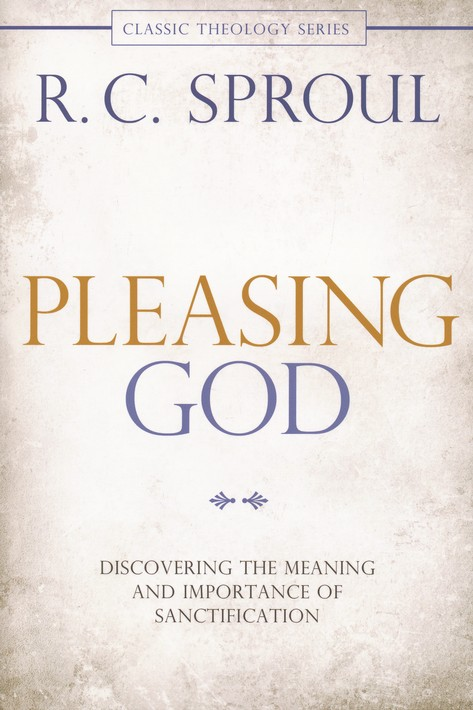 Pleasing God: Discovering the Meaning and Importance of Sanctification, Repackaged