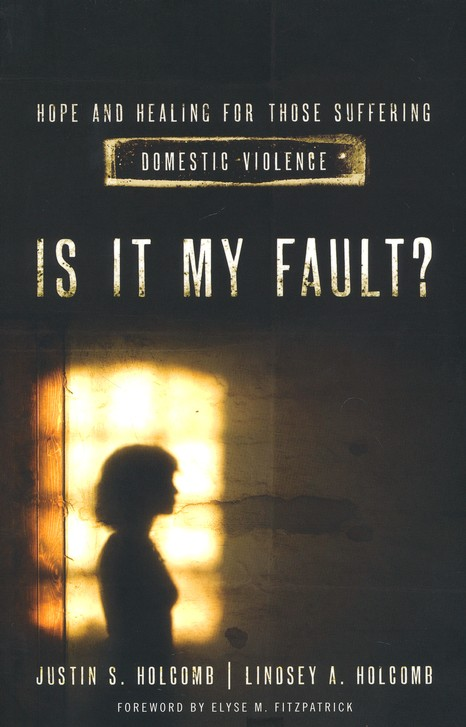 Is It My Fault?: Hope and Healing for Those Suffering Domestic Violence