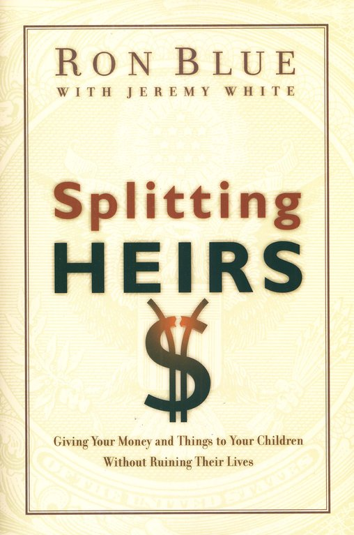 Splitting Heirs: Giving Your Money and Things to Your Children Without Ruining Their Lives