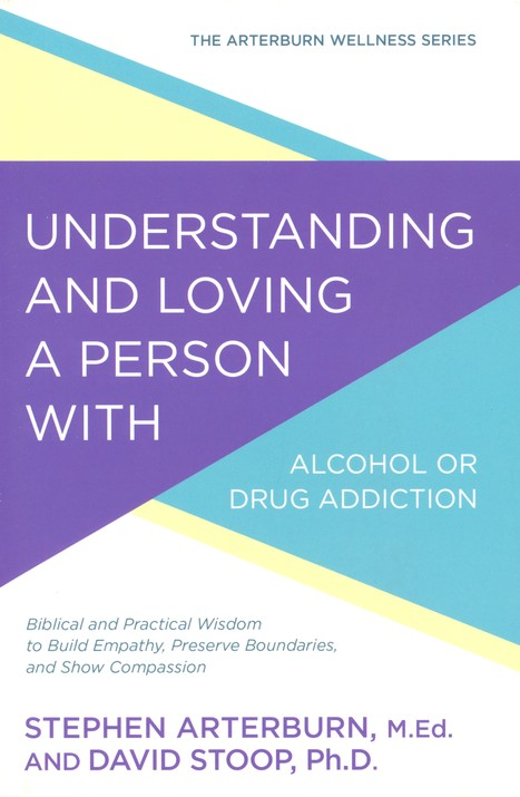 Understanding and Loving a Person with Alcohol or Drug Addiction