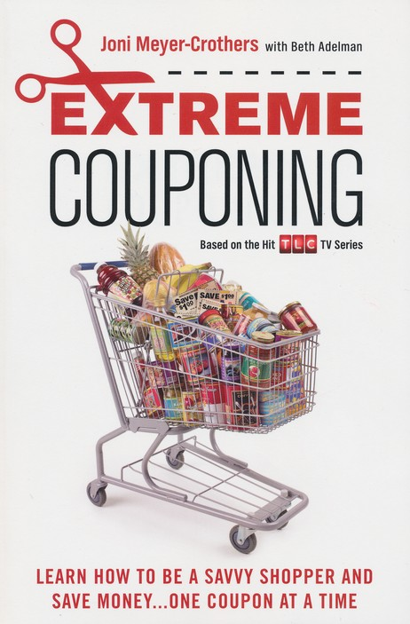 Extreme Couponing: How to Be a Savvy Shopper and Save Money...One Coupon At a Time
