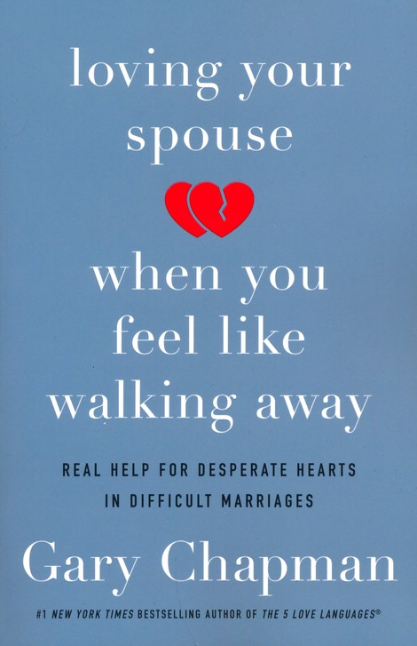 Loving Your Spouse When You Feel Like Walking Away: Positive Steps for  Improving a Difficult Marriage