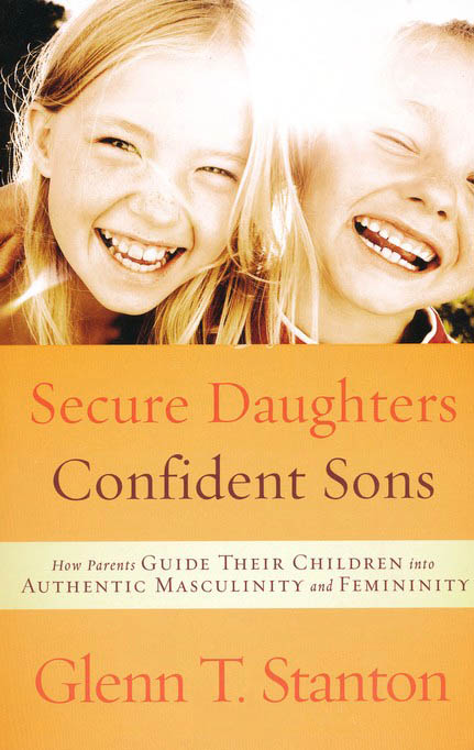Secure Daughters, Confident Sons: How Parents Guide Their Children into Authentic Masculinity & Femininity