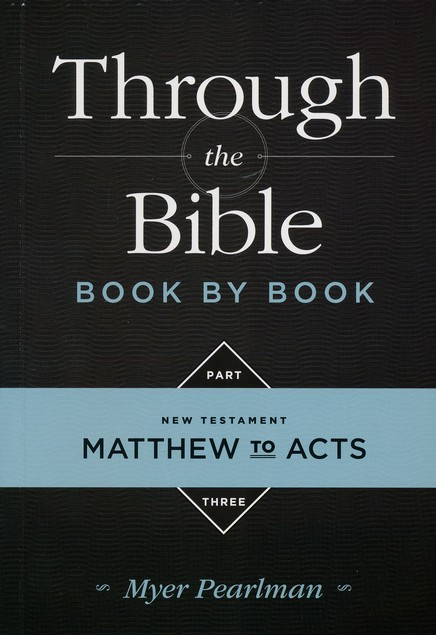 Through the Bible Book By Book: Part 3, Matthew to Acts