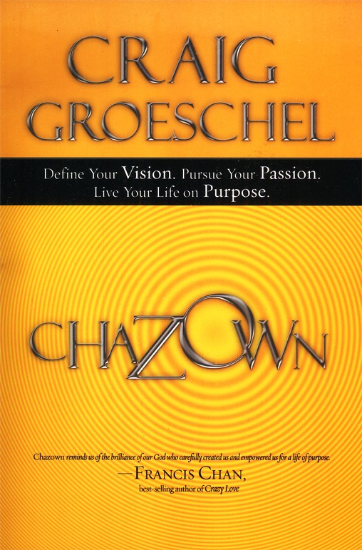 Chazown: Define Your Vision, Pursue Your Passion, Live Your Life on Purpose