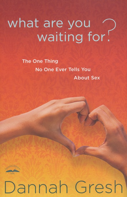 What Are You Waiting For? The One Thing No One Ever Tells You About Sex