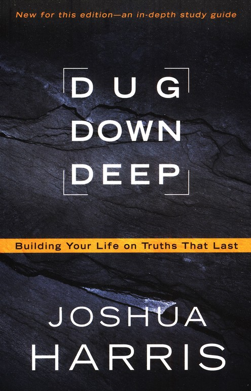Dug Down Deep: Building Your Life on Truths That Last