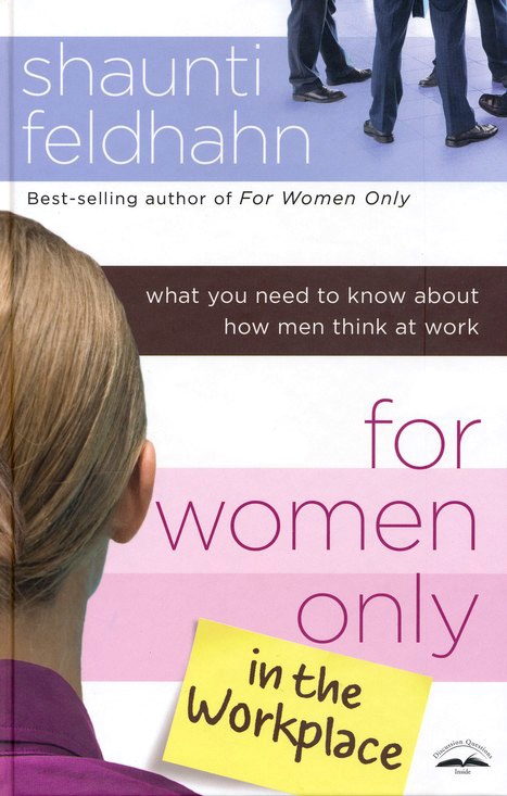 For Women Only in the Workplace: What You Need to Know About How Men Think at Work
