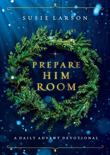 Prepare Him Room: A Daily Advent Devotional: Susie Larson: 9780764238079 -  Christianbook.com
