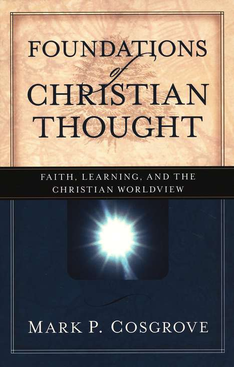 Foundations of Christian Thought: Faith, Learning, and the Christian Worldview