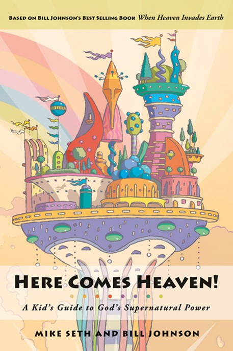 Here Comes Heaven!: A Kid's Guide to God's Supernatural Power