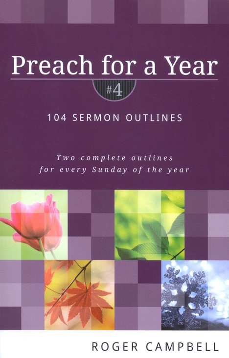 Preach for a Year, Volume 4: 104 Sermon Outlines