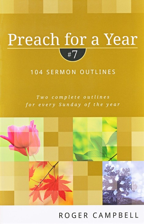 Preach for a Year, Volume 7: 104 Sermon Outlines