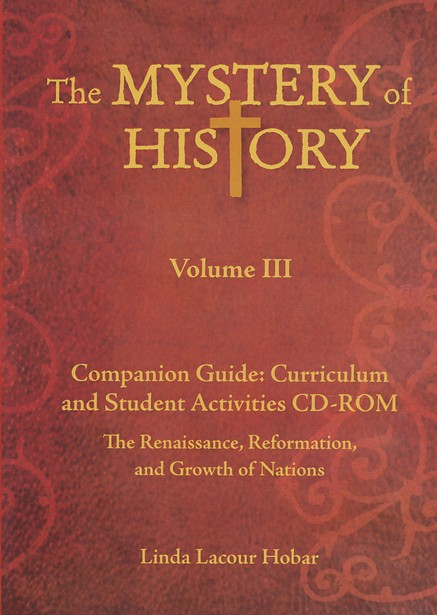 The Mystery of History Volume 3 Companion Guide:  Curriculum and Student Activities Family License CD-Rom