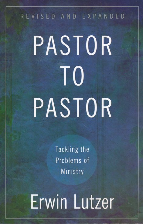 Pastor to Pastor Tackling the Problems of Ministry