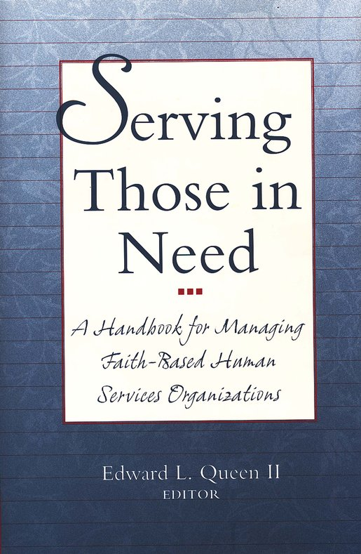 Serving Those in Need: A Handbook for Managing  Faith-Based Human Services Organizations