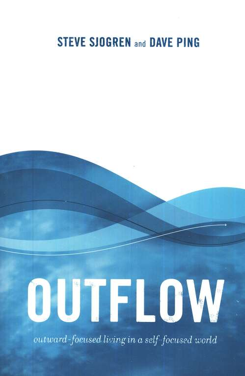 Outflow: Outward-focused Living in a Self-focused World