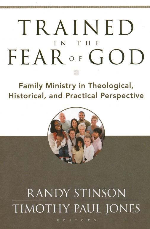 Trained in the Fear of God: Family Ministry in Theological, Historical and Practical Perspective