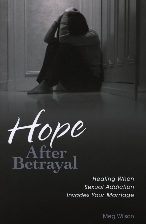 Hope After Betrayal: Healing When Sexual Addiction Invades Your Marriage