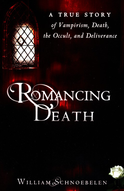 Romancing Death: A True Story of Vampirism, Death, the Occult and Deliverance