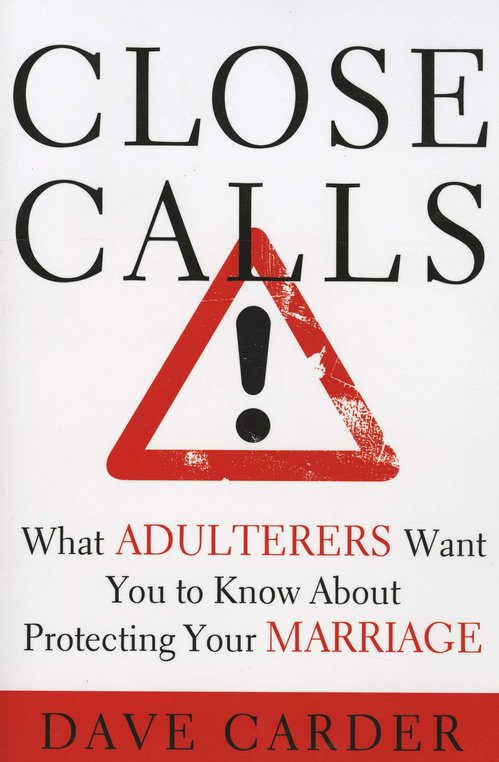 Close Calls! What Adulterers Want You to Know About Protecting Your Marriage