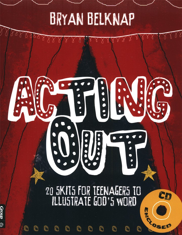 Acting Out: 20 Skits for Teenagers to Illustrate God's Word, with CDROM