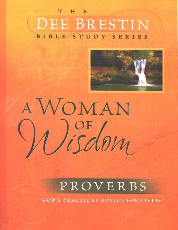 A Woman of Wisdom: Proverbs, Dee Brestin Bible Study Series